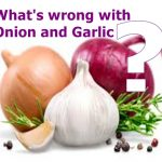 Good and Bad of Onion and Garlic –  A comprehensive analysis